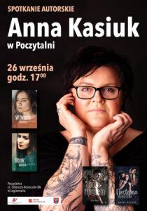 """Na plakacie na pierwszym planie zdjęcie autorki, napis """"Anna Kasiuk w Poczytalnia. 26 września godz. 17.00"""". Mniej wyróżnione okładki książek: """"W Twoim cieniu"""", """"Obok ciebie"""", """"Poza ringiem"""", """"Następna będziesz ty""""."""